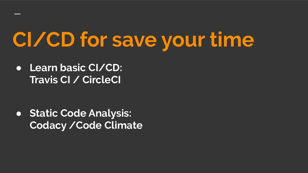 CI/CD for save your time ● Learn basic CI/CD: T...
