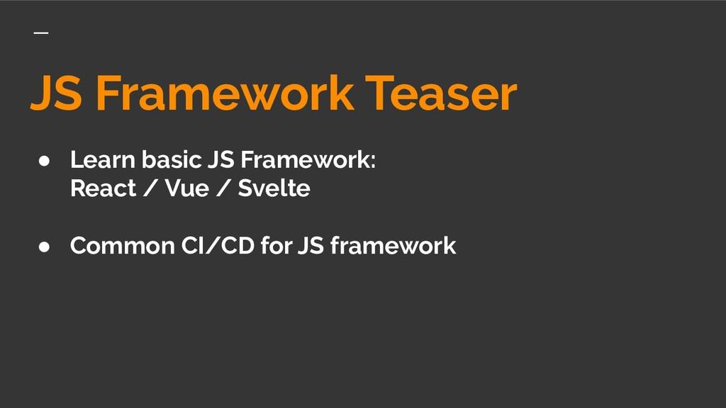 JS Framework Teaser ● Learn basic JS Framework:...
