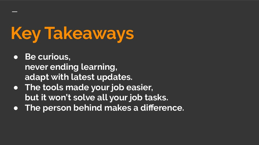 Key Takeaways ● Be curious, never ending learni...