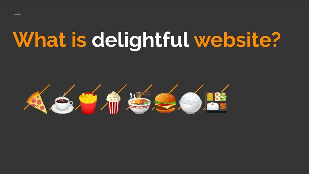 What is delightful website? ☕