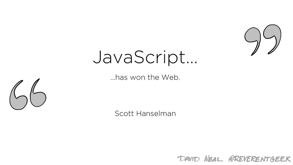 JavaScript… …has won the Web. Scott Hanselman