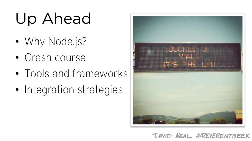 Up Ahead • Why Node.js? • Crash course • Tools ...