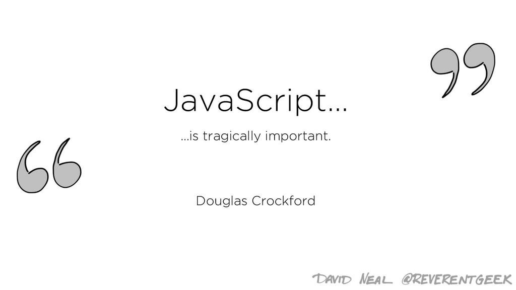 JavaScript… …is tragically important. Douglas C...