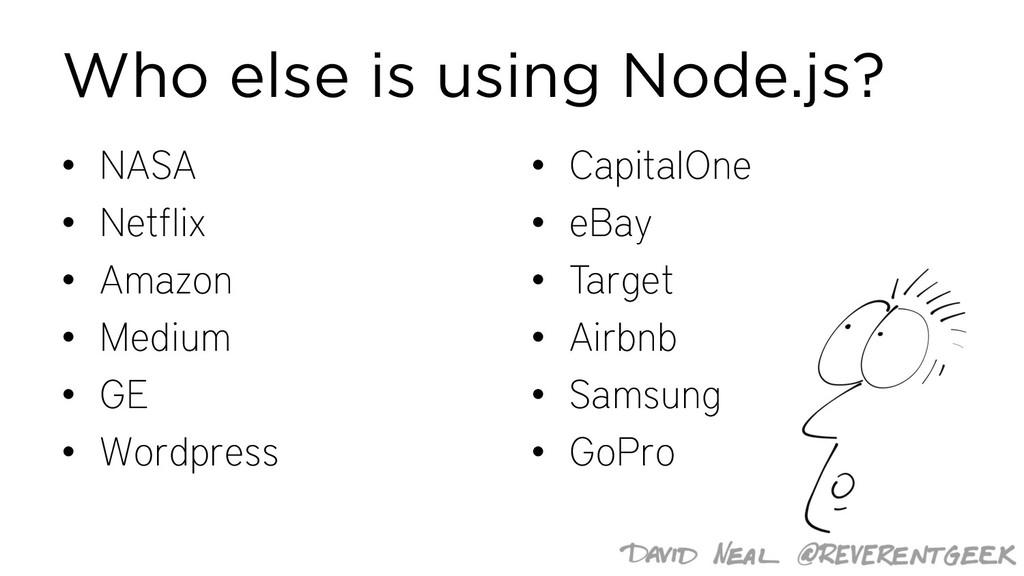 Who else is using Node.js? • NASA • Netflix • A...