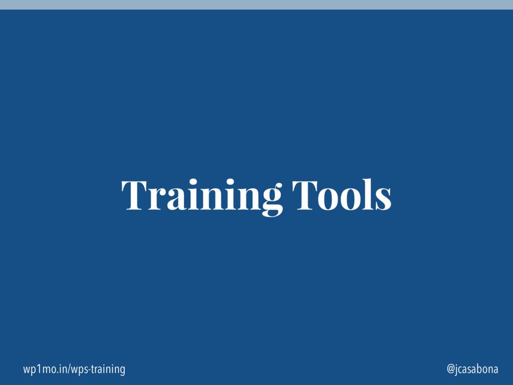 wp1mo.in/wps-training @jcasabona Training Tools