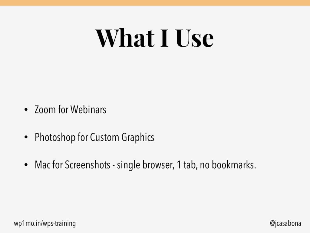 wp1mo.in/wps-training @jcasabona What I Use • Z...