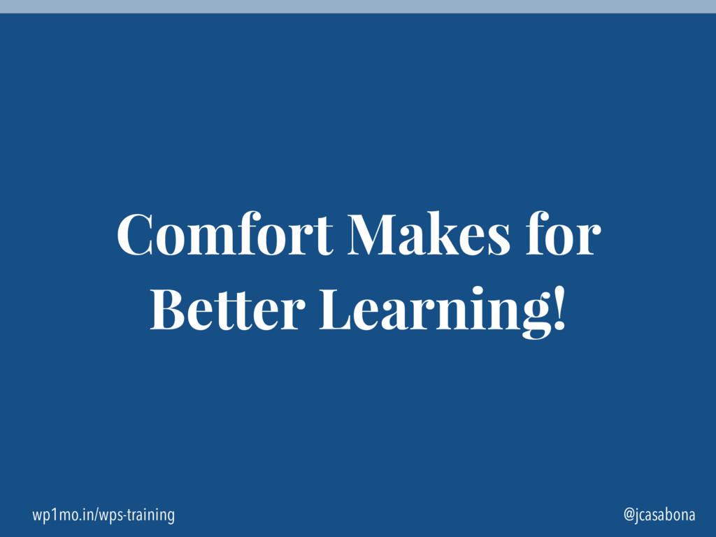 wp1mo.in/wps-training @jcasabona Comfort Makes ...