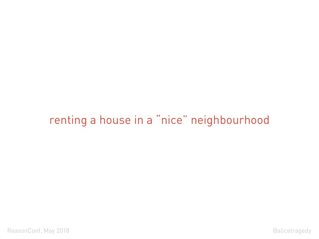 @alicetragedy ReasonConf, May 2018 renting a ho...