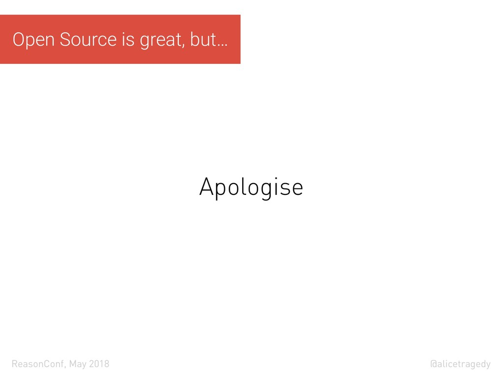 @alicetragedy ReasonConf, May 2018 Apologise Op...