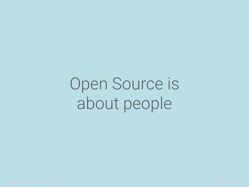 ReasonConf, May 2018 @alicetragedy Open Source ...