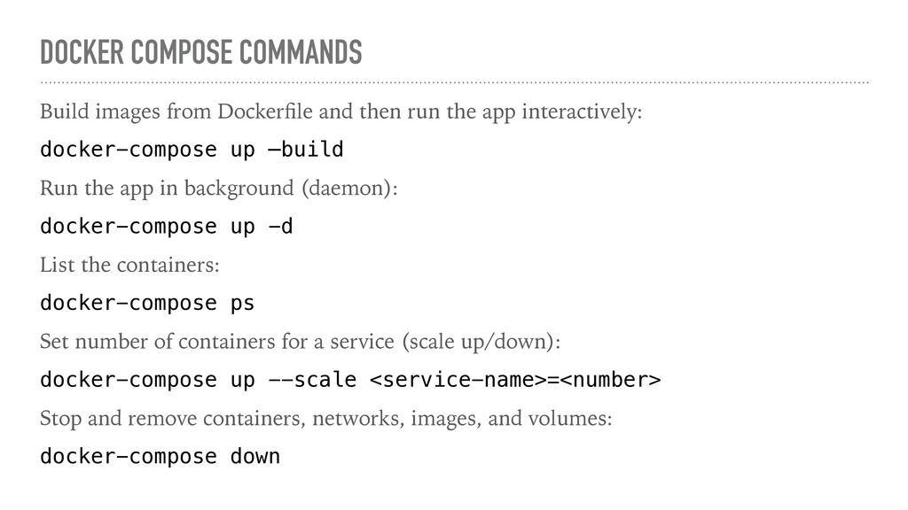 DOCKER COMPOSE COMMANDS Build images from Docke...