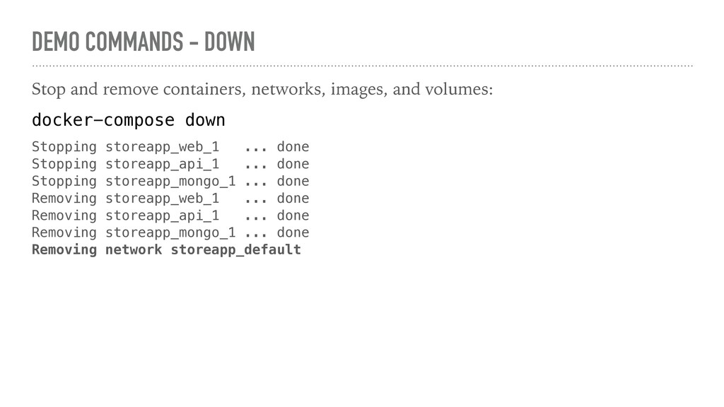 DEMO COMMANDS - DOWN Stop and remove containers...