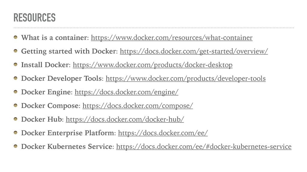RESOURCES What is a container: https://www.dock...