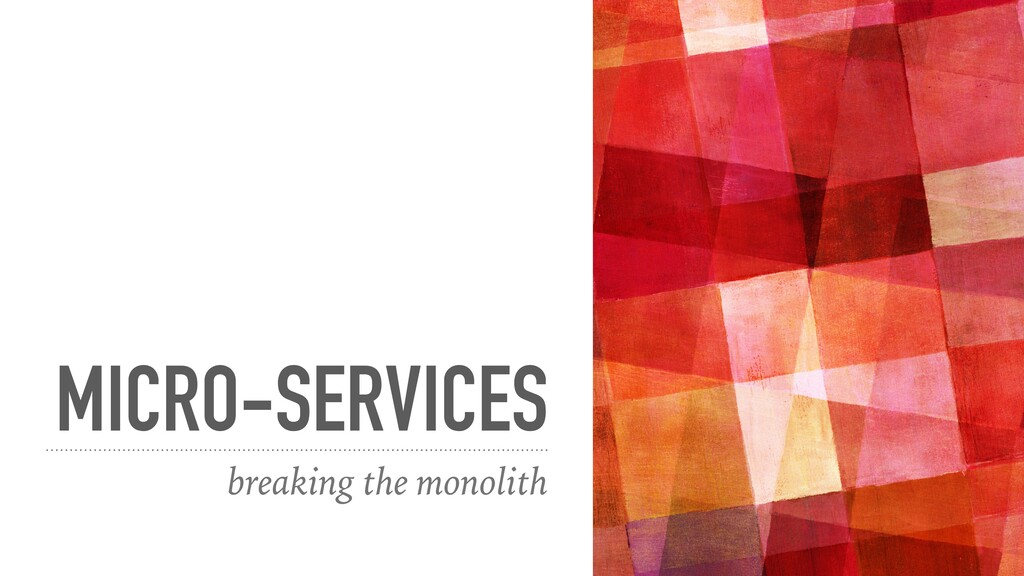 MICRO-SERVICES breaking the monolith