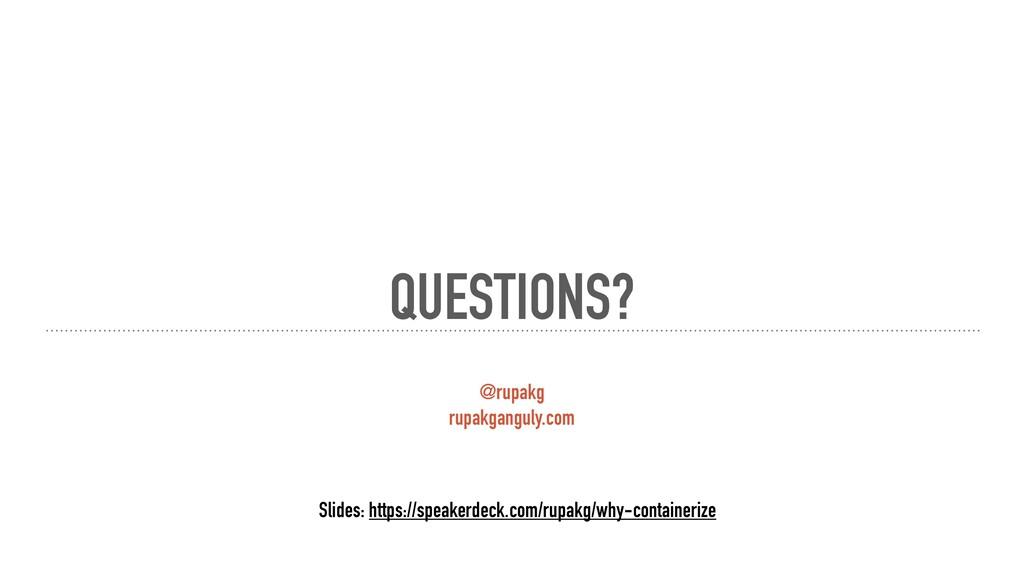 QUESTIONS? @rupakg rupakganguly.com Slides: htt...