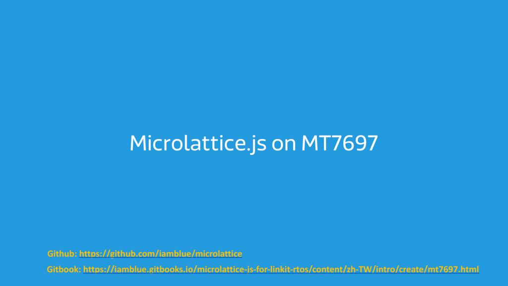 Microlattice.js on MT7697 Github: https://githu...