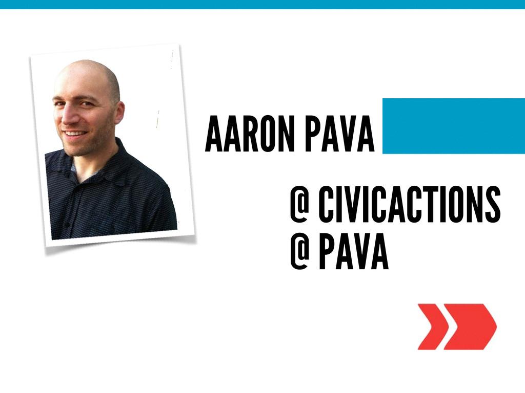 AARON PAVA @ CIVICACTIONS @ PAVA