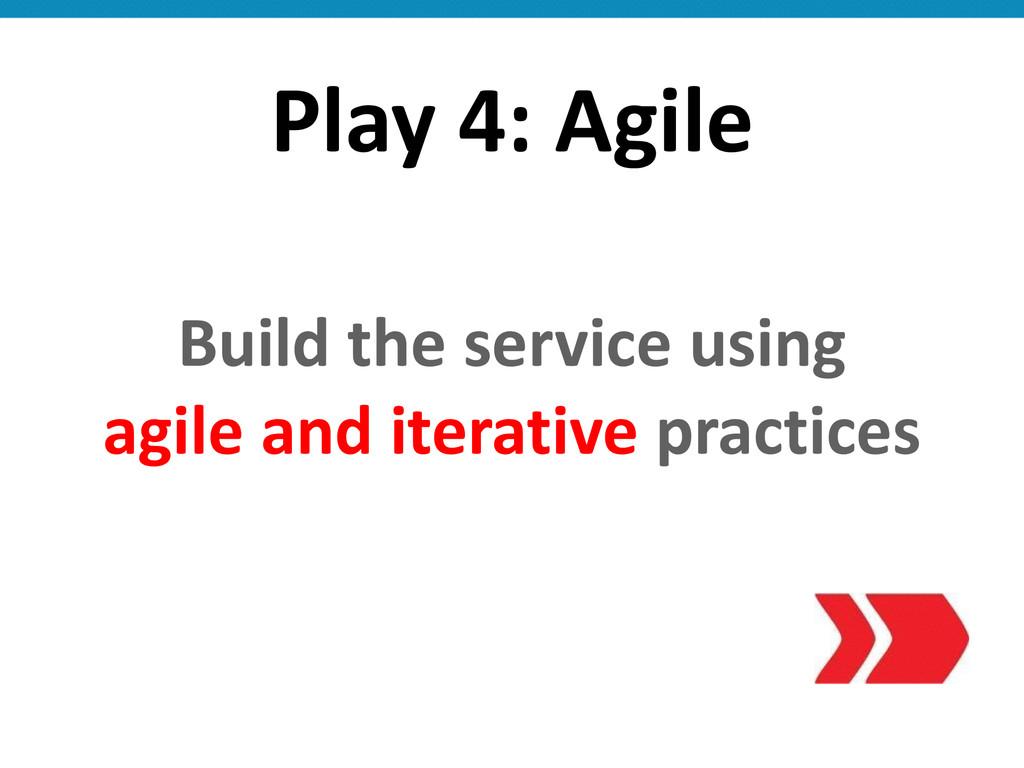 Play 4: Agile Build the service ...