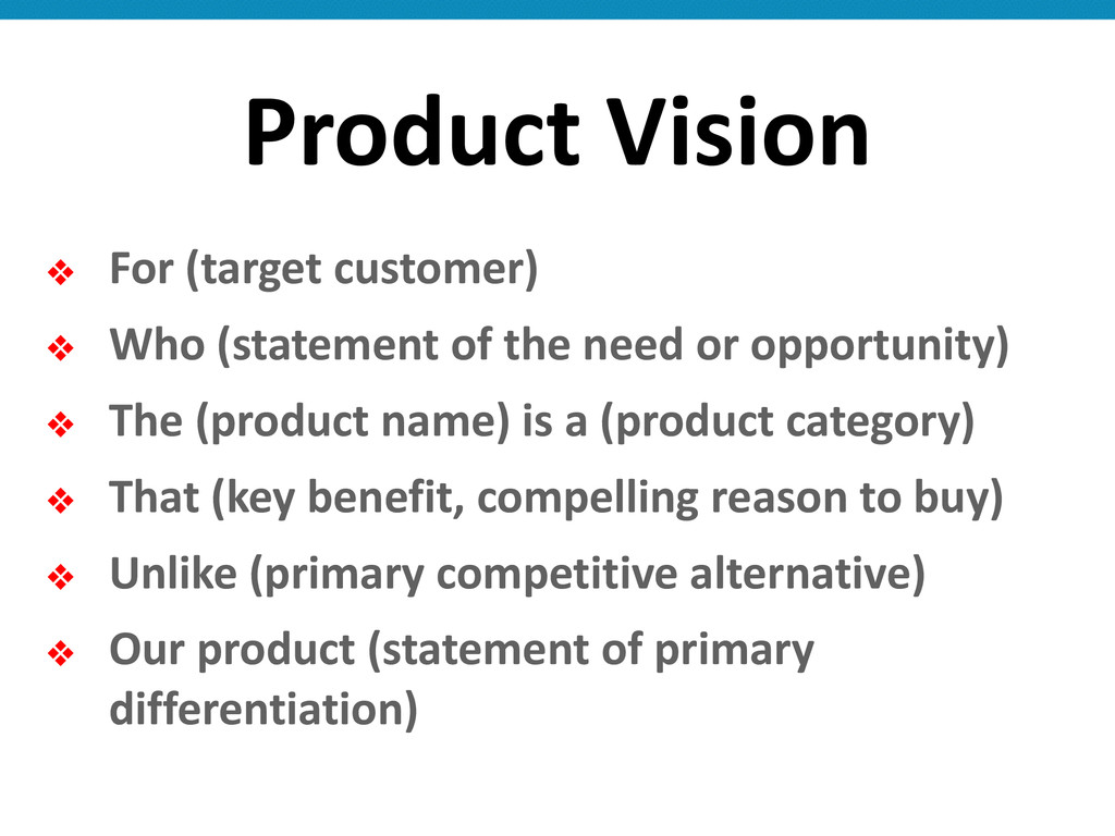 Product Vision ❖ For (target customer)...