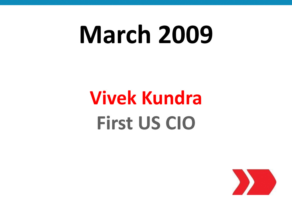 March 2009 Vivek Kundra  First US...