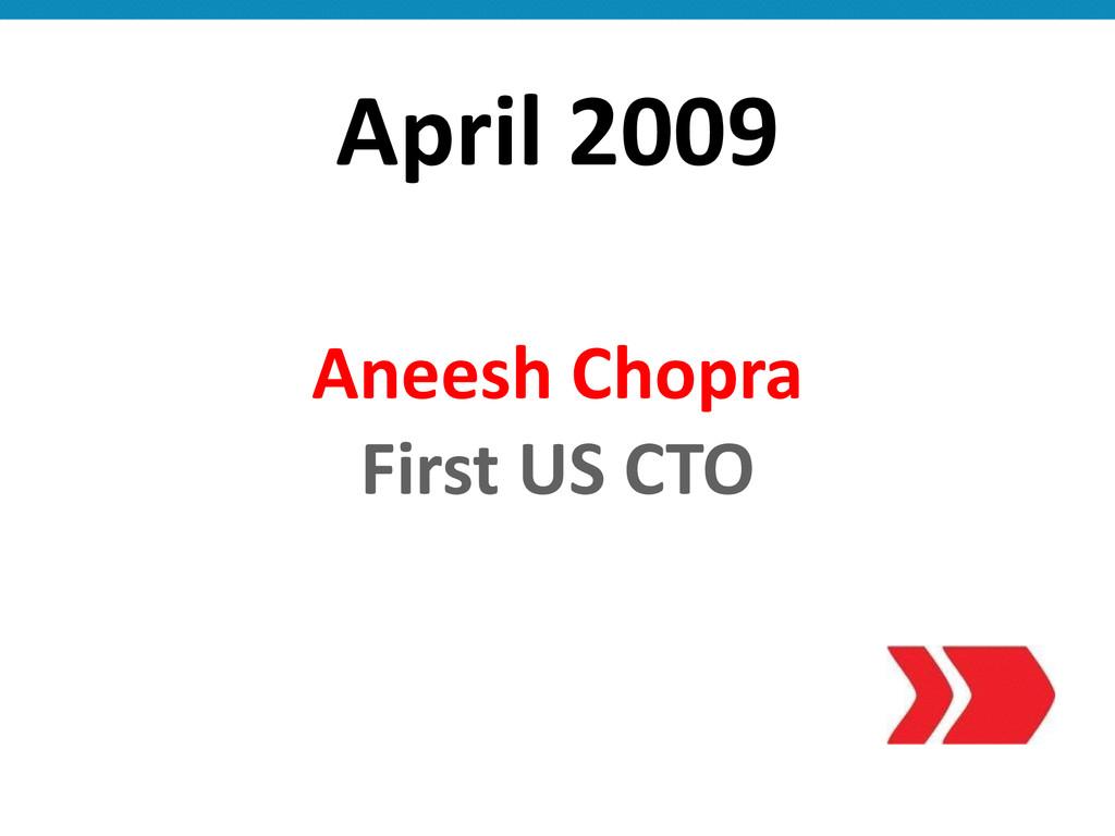 April 2009 Aneesh Chopra  First US...