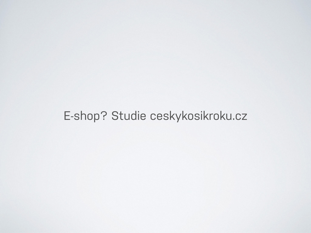 E-shop? Studie ceskykosikroku.cz