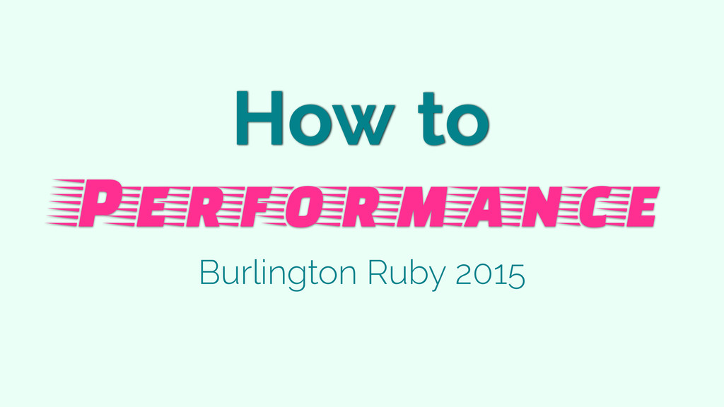 How to Performance Burlington Ruby 2015