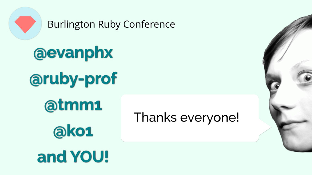 Thanks everyone! @ko1 @ruby-prof @tmm1 and YOU!...