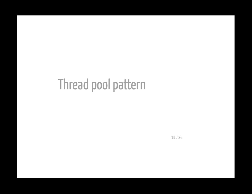 Thread pool pattern 19 / 36