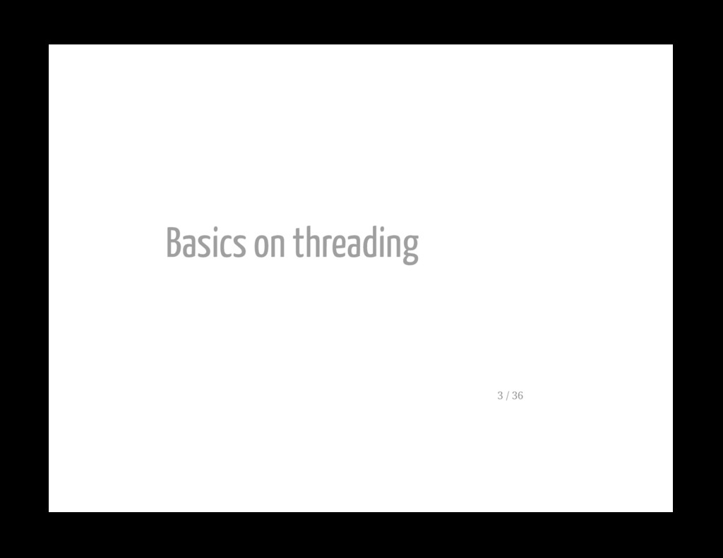 Basics on threading 3 / 36