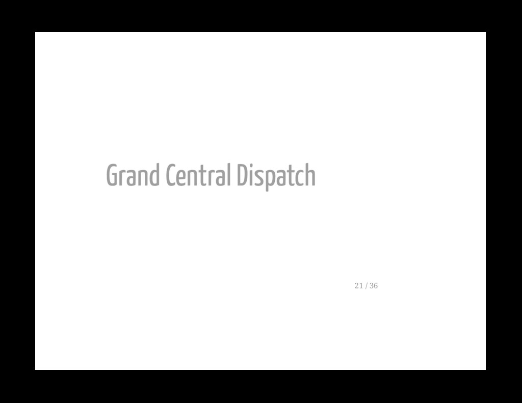 Grand Central Dispatch 21 / 36