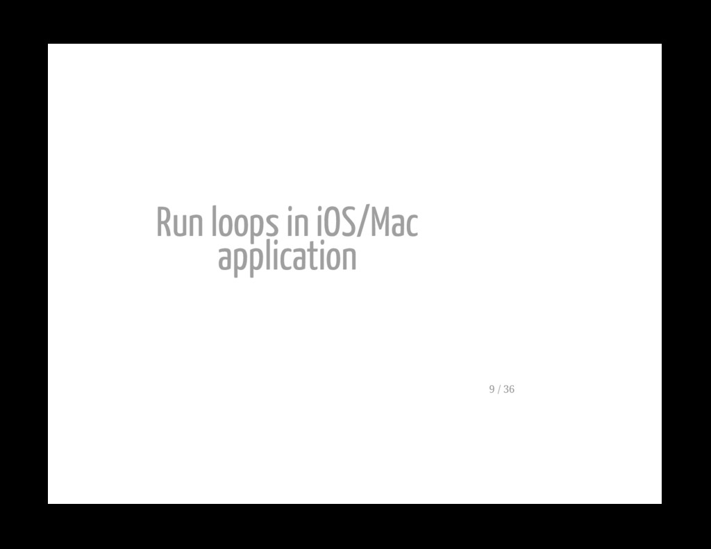 Run loops in iOS/Mac application 9 / 36