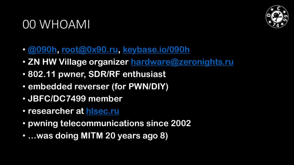 00 WHOAMI • @090h, root@0x90.ru, keybase.io/090...