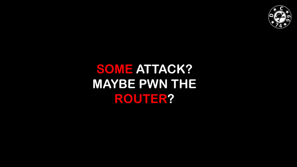 SOME ATTACK? MAYBE PWN THE ROUTER?