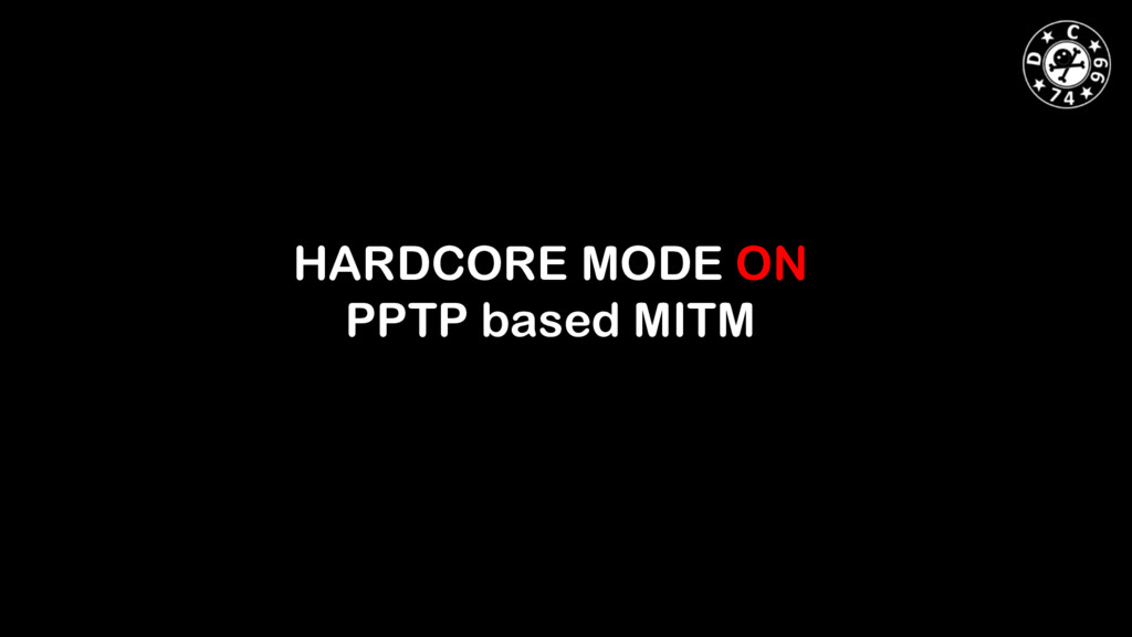 HARDCORE MODE ON PPTP based MITM
