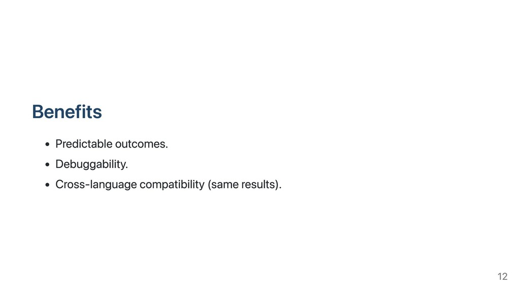 Benefits Predictable outcomes. Debuggability. C...
