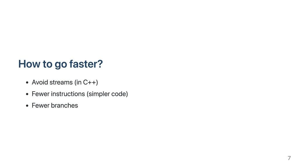 How to go faster? Avoid streams (in C++) Fewer ...