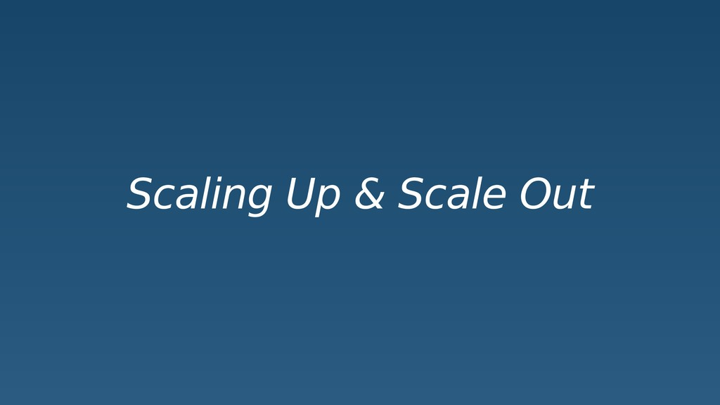 Scaling Up & Scale Out