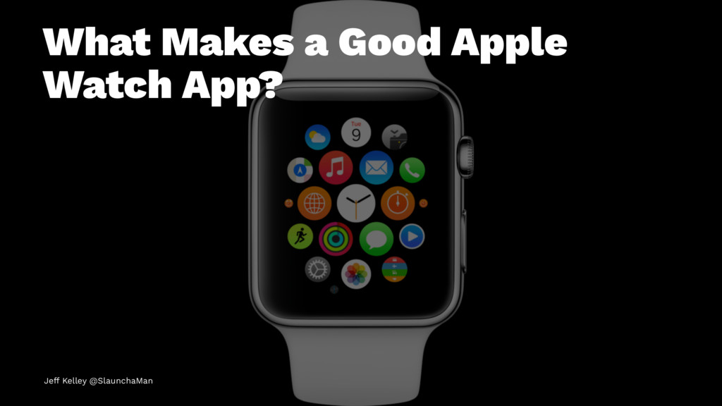 What Makes a Good Apple Watch App? Jeff Kelley ...