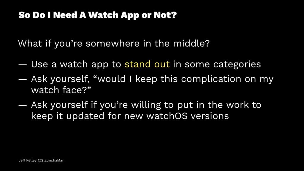 So Do I Need A Watch App or Not? What if you're...