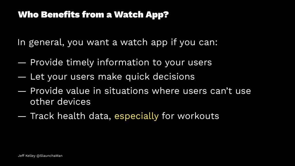 Who Benefits from a Watch App? In general, you w...