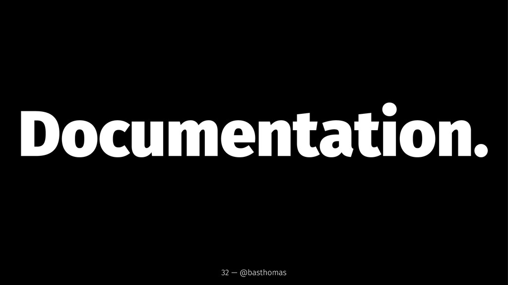 Documentation. 32 — @basthomas