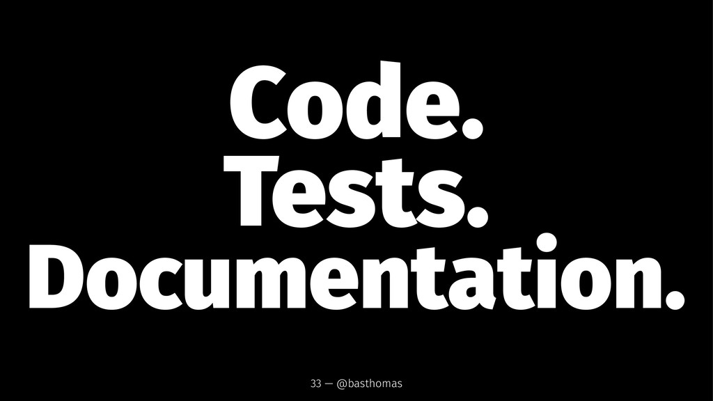 Code. Tests. Documentation. 33 — @basthomas