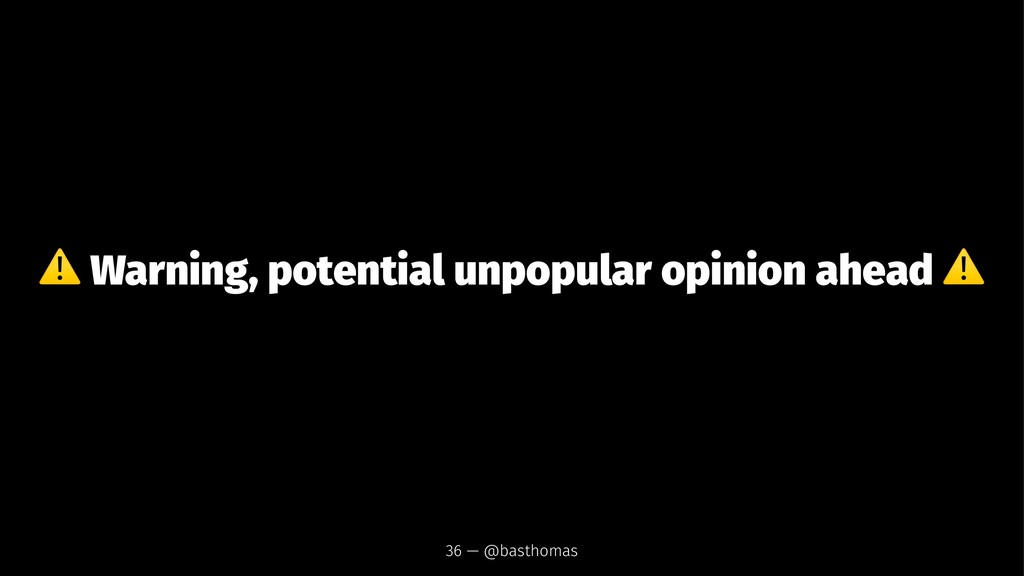 ⚠ Warning, potential unpopular opinion ahead 36...