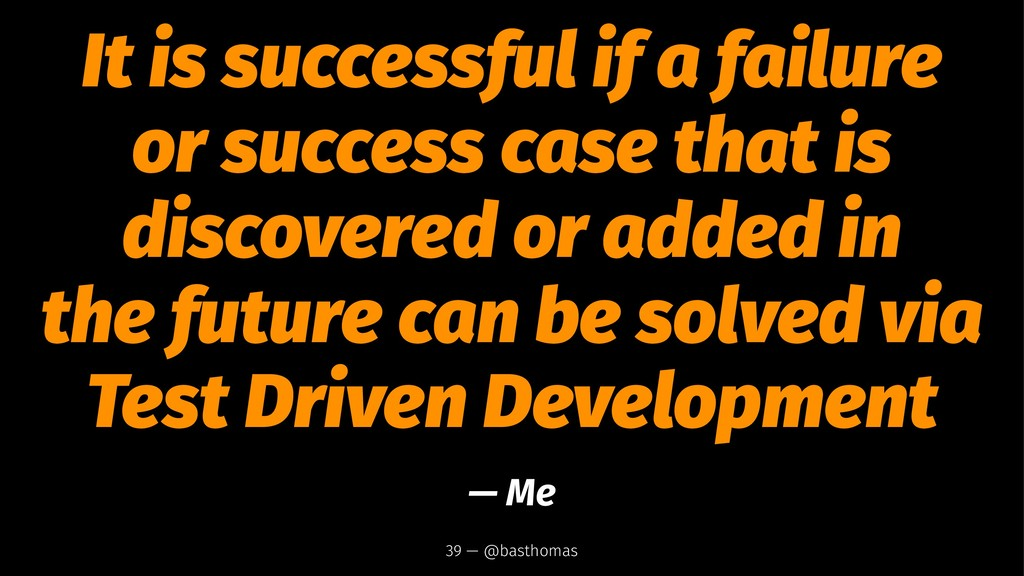 It is successful if a failure or success case t...