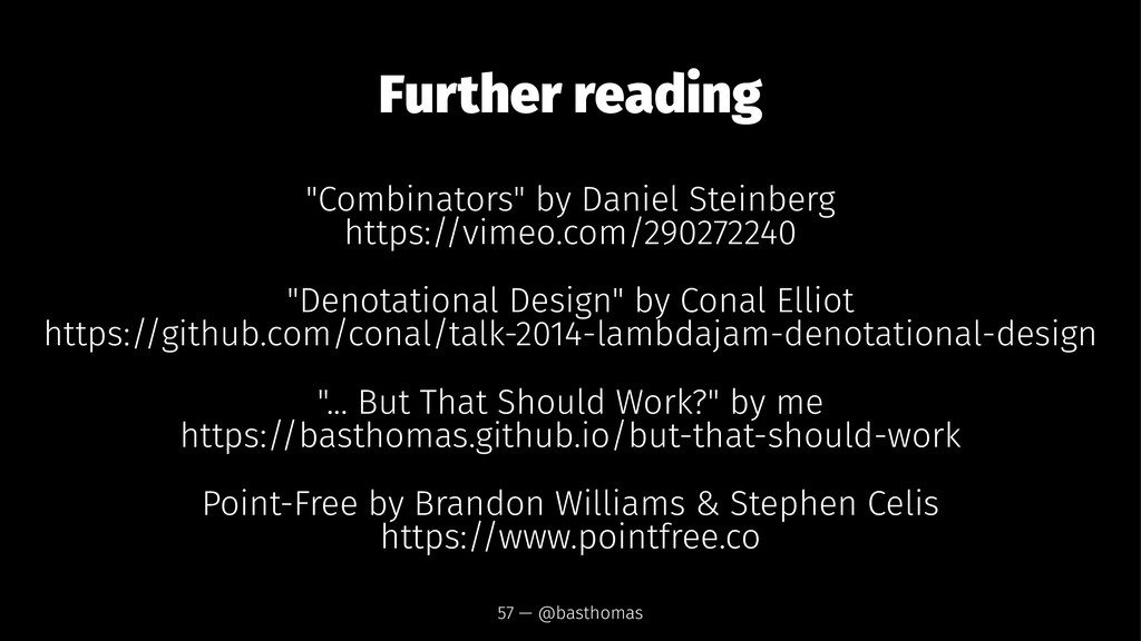 "Further reading ""Combinators"" by Daniel Steinbe..."