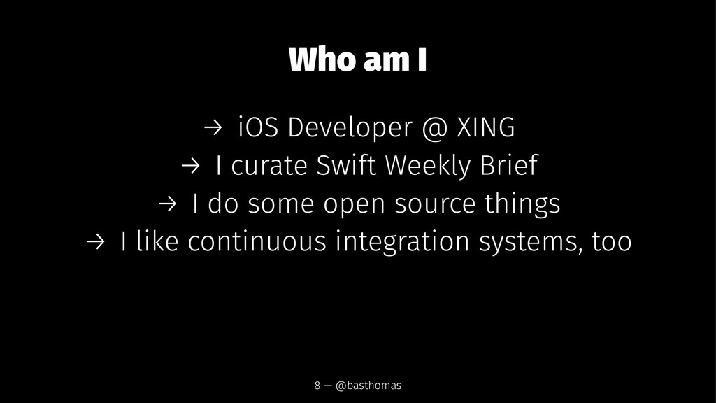 Who am I → iOS Developer @ XING → I curate Swif...