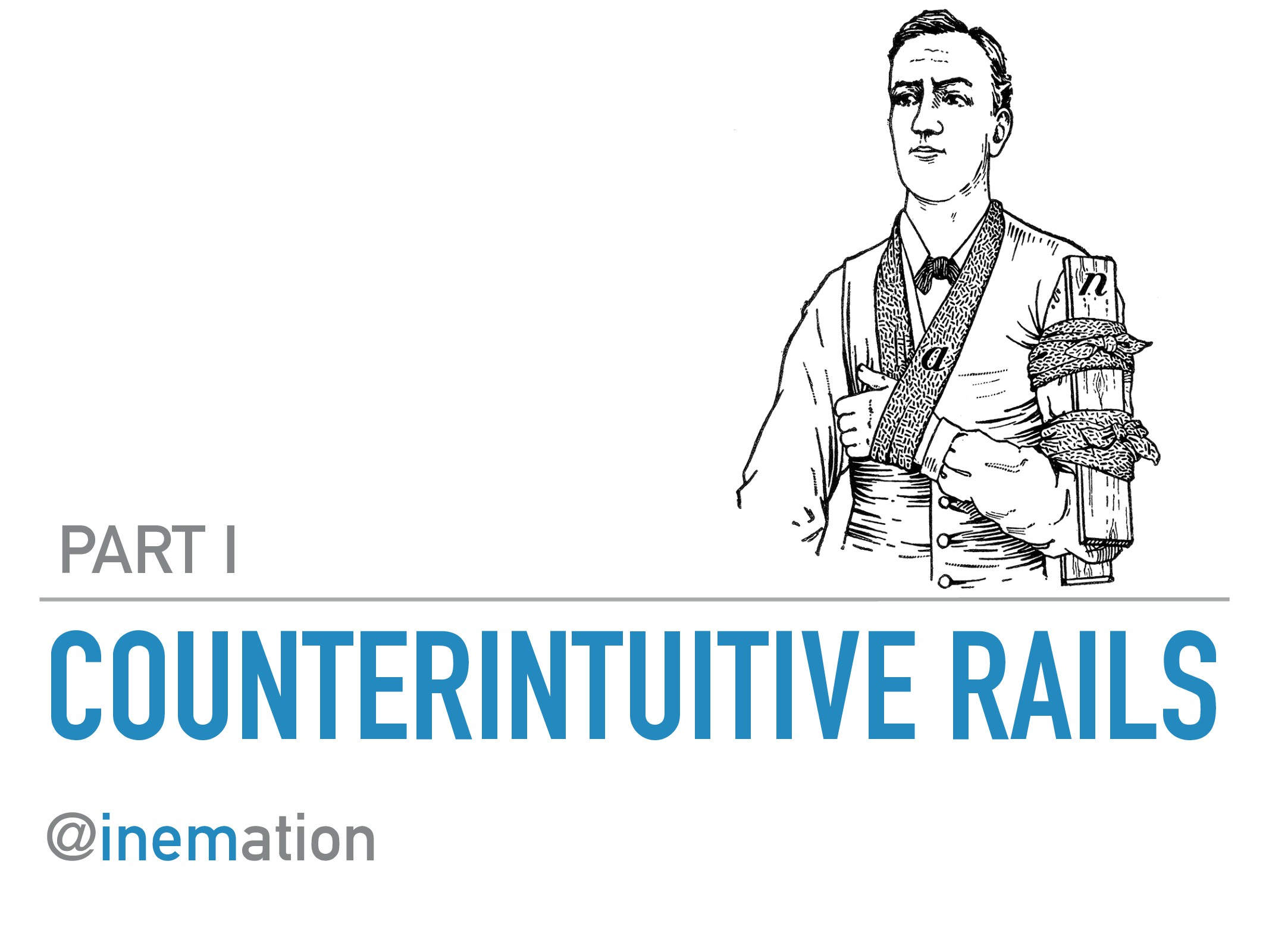 COUNTERINTUITIVE RAILS @inemation PART I