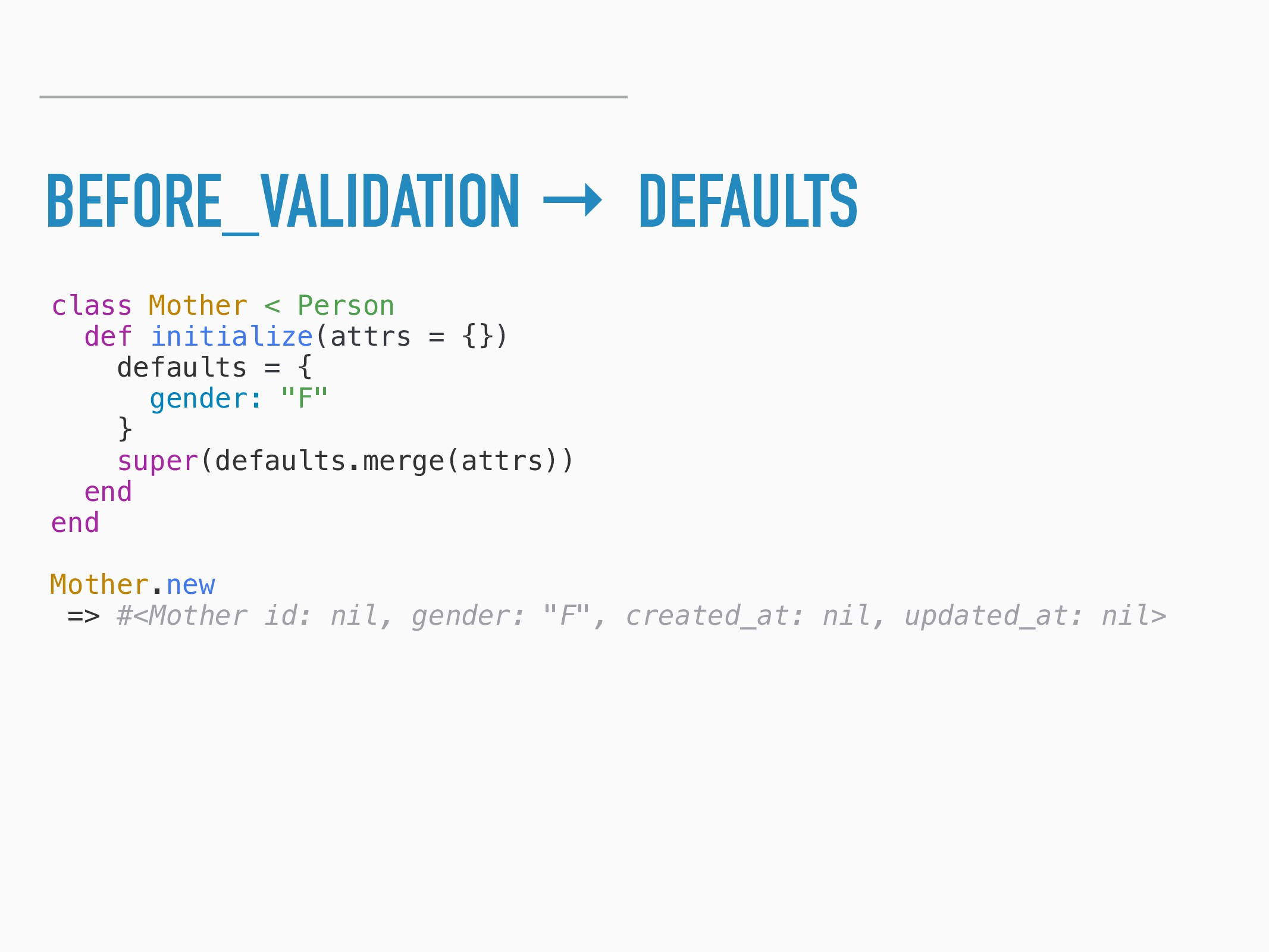 BEFORE_VALIDATION → DEFAULTS class Mother < Per...