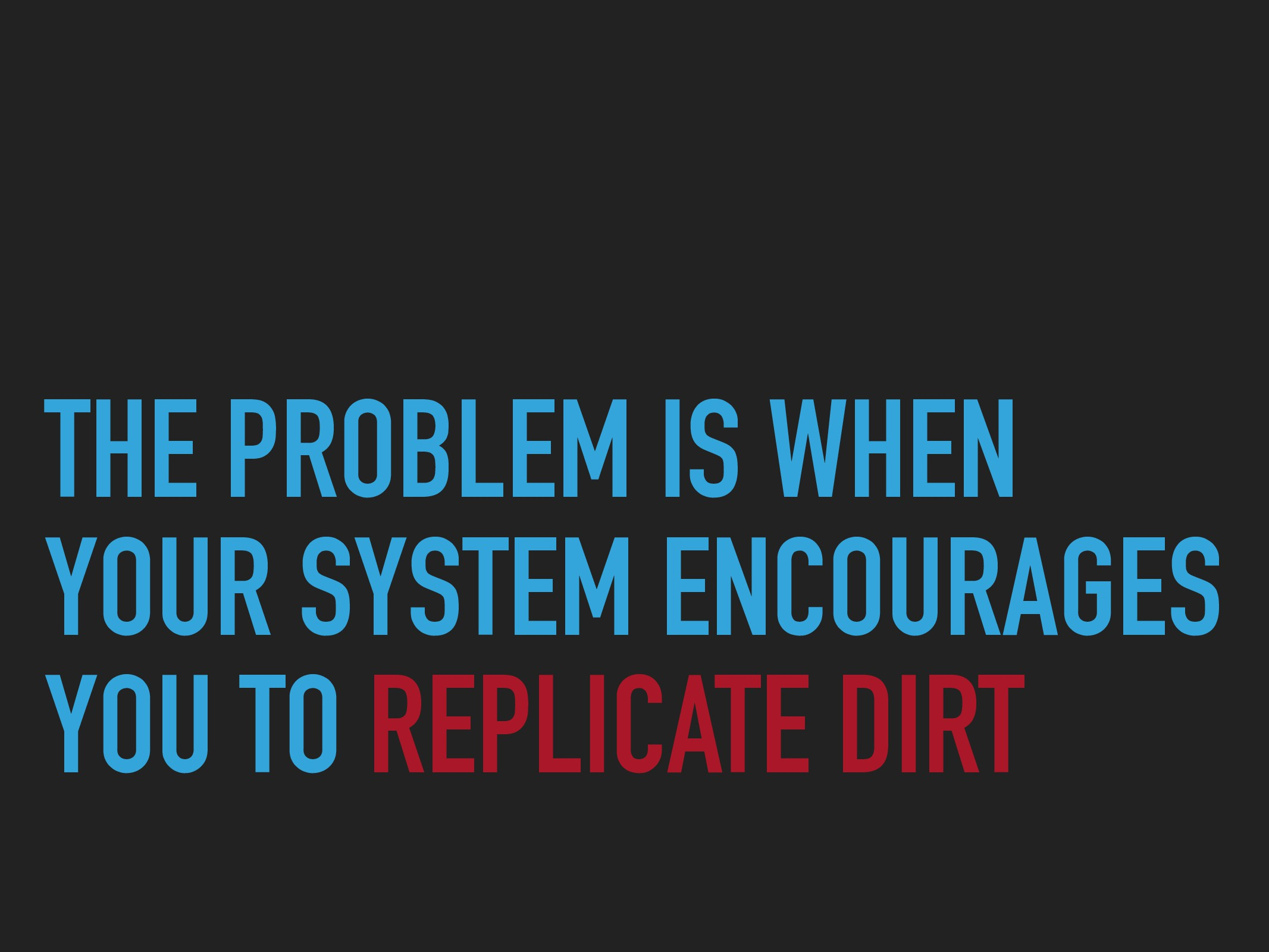 THE PROBLEM IS WHEN YOUR SYSTEM ENCOURAGES YOU ...